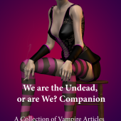 We Are the Undead, or Are We? Companion – A Collection of Vampire Articles
